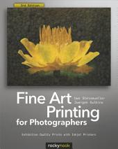 Fine Art Printing for Photographers: Exhibition Quality Prints with Inkjet Printers, Edition 3