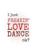 I Just Freakin' Love Dance, Ok?