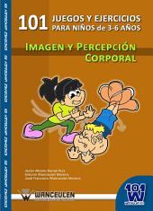101 juegos y ejercicios de imagen y percepción corporal para niños de 3-6 años