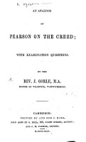 An Analysis of Pearson on the Creed  with examination questions  By the Rev  J  Gorle   An abridgment   PDF