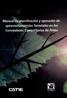 Manual de planificaci  n y ejecuci  n de aprovechamiento forestales en las concesiones comunitarias de Pet  n PDF