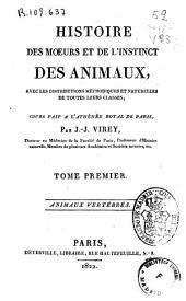 Histoire des moeurs et de l'instinct des animaux, avec les distributions méthodiques et naturelles de toutes leurs classes: Animaux vertébres. Tome premier