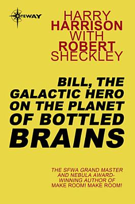 Bill  the Galactic Hero on The Planet of Bottled Brains PDF