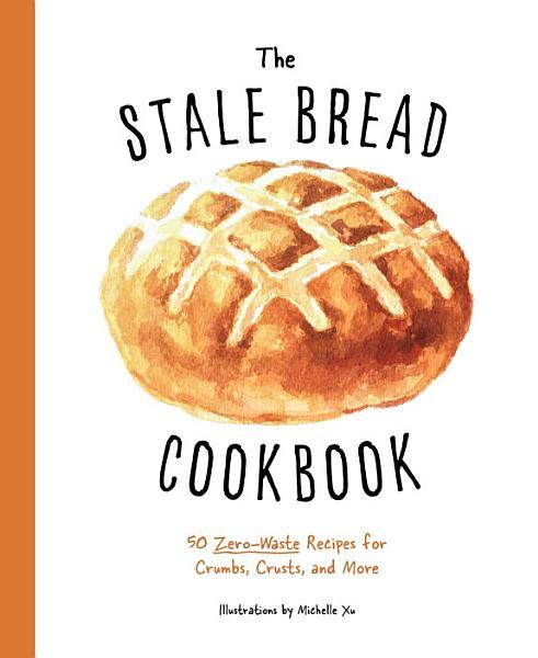 Download The Stale Bread Cookbook Book