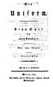 Die Uniform. Oper in zwei Aufz. frei (Nach dem Italienischen) von Georg Friedrich Treitschke
