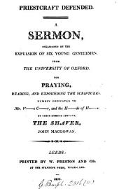 Priestcraft defended. A sermon, occasioned by the expulsion of six young gentlemen, from the University of Oxford, for praying, reading, and expounding the Scriptures: Volume 4