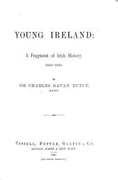Young Ireland: A Fragment of Irish History, 1840-1850, Volume 1