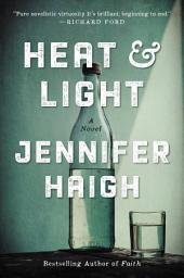 Heat and Light: A Novel