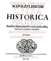 Opera Historica Politica, Antehac separatim sub variis titulis edita, nunc uno volumine coniuncta. Accedunt indices huic opera inprimis servientes