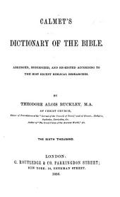 Calmet's Dictionary of the Bible. Abridged, modernized, and re-edited according to the most recent Biblical researches. By Theodore Alois Buckley ... The sixth thousand