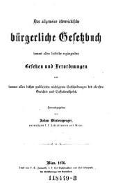 """""""Das"""" allgemeine österreichische bürgerliche Gesetzbuch: sammt allen dasselbe ergänzenden Gesetzen und Verordnungen und sammt allen bisher publicirten wichtigeren Entscheidungen des obersten Gerichts- und Cassationshofes"""