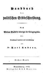 Handbuch der politischen Erdbeschreibung: nach Adrian Balbi's Abrégé de géographie, Band 1