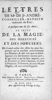 Lettres de Mr. de St. André: conseiller-medecin ordinaire du roy ; à quelques-uns de ses amis, au sujet de la magie, des malefices et des sorciers ...