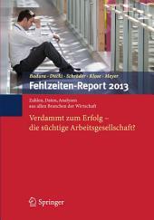 Fehlzeiten-Report 2013: Verdammt zum Erfolg - Die süchtige Arbeitsgesellschaft?