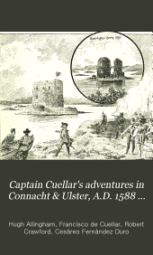 Captain Cuellar's adventures in Connacht & Ulster, A.D. 1588 ...