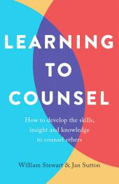 Learning To Counsel, 3rd Edition: How to develop the skills, insight and knowledge to counsel others