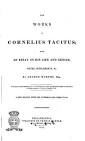 The Works of Cornelius Tacitus: With an Essay on His Life and Genius, Notes, Supplements
