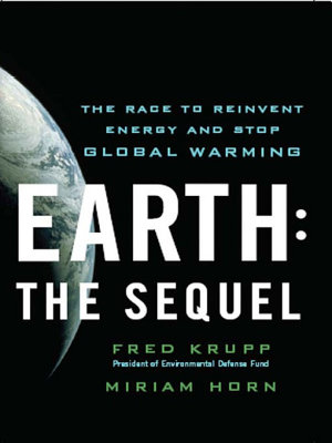 Earth  The Sequel  The Race to Reinvent Energy and Stop Global Warming PDF