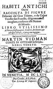 Habiti antichi Ouero Raccolta di figure Delineate dal Gran Titiano, e da Cesare Vecellio suo Fratello, diligentemente intagliate, conforme alle Nationi del Mondo...