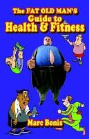 The Fat Old Man s Guide to Health and Fitness PDF