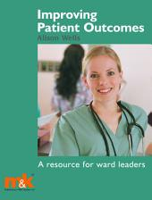 Improving Patient Outcomes: A Resource for Ward Leaders