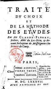 Traité du choix et de la methode des études, par Me. Claude Fleury, Prêtre, Abbé du Loc-dieu ....