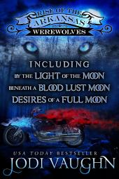 RISE OF THE ARKANSAS WEREWOLVES boxset books !-3: BY THE LIGHT OF THE MOON, BENEATH A BLOOD LUST MOON, DESIRES OF A FULL MOON