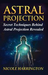 Astral Projection: Secret Techniques Behind Astral Projection Revealed