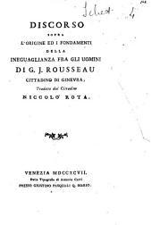 Discorso sopra l'origine ed i fondamenti della ineguaglianza fra gli uomini di G.J. Rousseau cittadino di Ginevra; tradotto dal cittadino Niccolò Rota