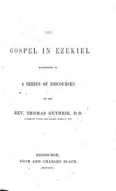 The Gospel in Ezekiel, Illustrated in a Series of Discourses, by ... T. G.