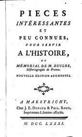 Pièces intéressantes et peu connues pour servir à l'histoire, ou mémorial de M. Duclos, historiographe de France