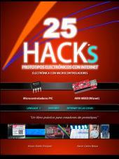 25 Hacks Prototipos electrónicos con Internet: Un libro práctico para creadores de prototipos con PIC y ARM MBED