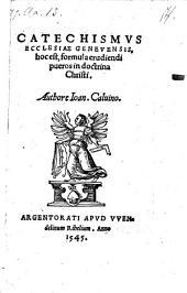Catechismus ecclesiae Genevensis hoc est formula erudiendi pueros in doctrina Christi