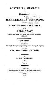 Portraits, memoirs, and characters of remarkable persons from the reign of Edward the Third to the Revolution: collected from the most authentic accounts extant, Volume 2