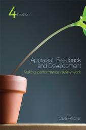 Appraisal, Feedback and Development: Making Performance Review Work, Edition 4