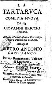 La tartaruca comedia nuoua del sig. Giouanni Briccio romano. Dedicata all'illustrissimo, ... Pietro Antonio Capobianco. ..