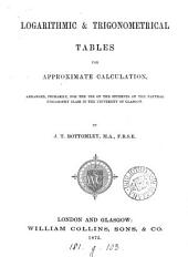 Logarithmic & trigonometrical tables for approximate calculation: arranged, primarily, for the use of the students of the natural philosophy class in the University of Glasgow