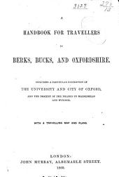 A Handbook for Travellers in Berks, Bucks, and Oxfordshire: Including a Particular Description of the University and City of Oxford, and the Descent of the Thames to Maidenhead and Windsor ...