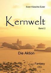 Kernwelt - Band II: Die Aktion