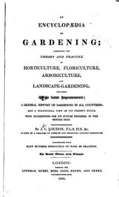 An Encyclopaedia of Gardening: Comprising the Theory and Practice of Horticulture, Floriculture, Arboriculture, and Landscape-gardening, Including All the Latest Improvements; a General History of Gardening in All Countries; and a Statistical View of Its Present State, with Suggestions for Its Future Progress in the British Isles
