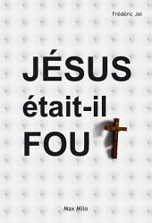 Jésus était-il fou ?: Psychanalyse du Christ - Essais - documents