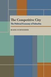 The Competitive City: The Political Economy of Suburbia
