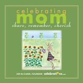 Celebrating Mom: Share, Remember, Cherish