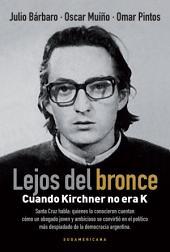 Lejos del bronce: Cuando Kirchner no era K