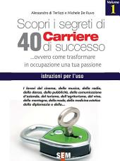 Scopri i segreti di 40 carriere di successo -: Volume 1