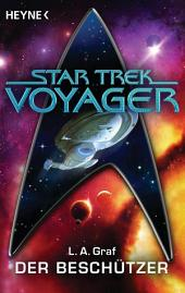 Star Trek - Voyager: Der Beschützer: Roman