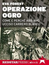 Operazione Ogro: Come e perché abbiamo ucciso Carrero Blanco