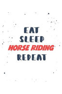 Eat Sleep Horse Riding Repeat