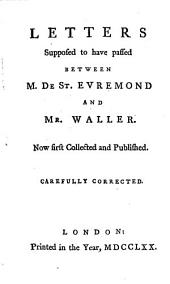 Letters Supposed to Have Passed Between M. De St. Evremond and Mr. Waller: Now First Collected and Published. Carefully Corrected