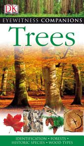 Eyewitness Companions: Trees: Identification, Forests, Historic Species, Wood Types